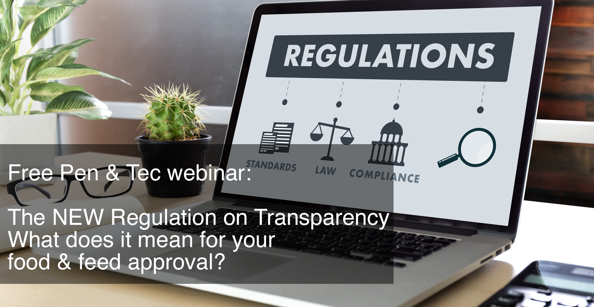 FREE Webinar: The NEW Regulation on Transparency of the EU risk assessment of the food chain. What does it mean for your food & feed approval?